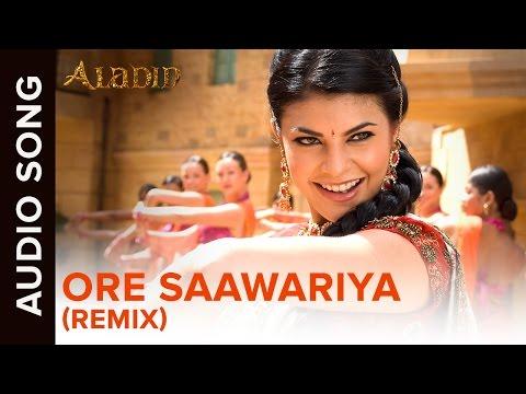 O Re Saawariya (Remix) Song | Aladin | Amitabh Bachchan, Ritesh Deshmukh & Jacqueline Fernandez
