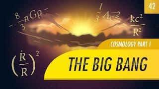 The Big Bang, Cosmology part 1: Crash Course Astronomy #42