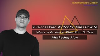 Business Plan Writer Explains How to Write a Business Plan Part 5: The Marketing Plan