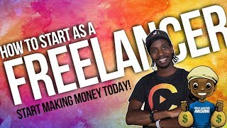 HOW TO START AS A FREELANCER AND MAKE MONEY