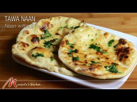 Tawa Naan – Naan without Tandoor – Indian Flat Bread Recipe by Manjula