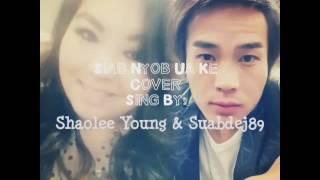 Siab Nyob Ua Ke Cover By Shaolee Young & Suabdej