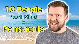The 10 People You'll Meet in Pensacola