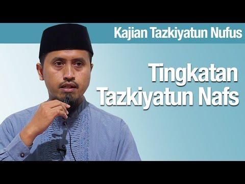 Kajian Tazkiyatun Nafs #6: Tingkatan Tazkiyatun Nafs - Ustadz Abdullah Zaen, MA