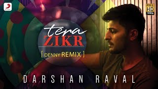 Tera Zikr  Official Remix By DENNY REMIX  Darshan