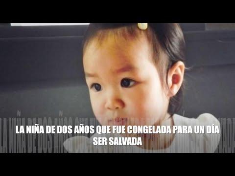 VIDEO: LA NIN?A DE DOS AÑOS QUE FUE CONGELADA PARA SER SALVADA (LA CRIONICA)