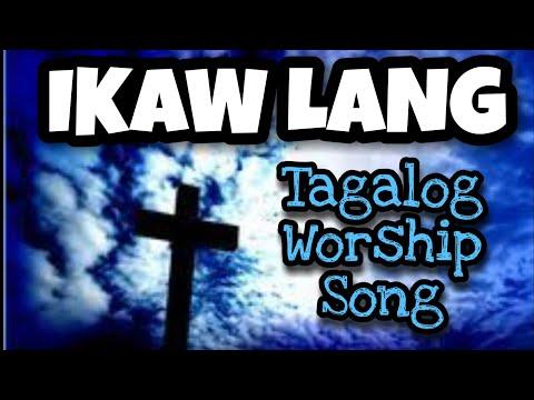 IKAW LANG / TUNAY NA DIYOS (Tagalog Worship Songs)