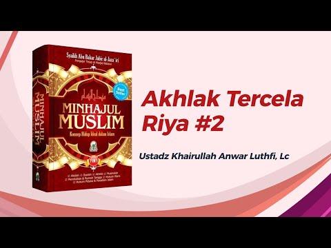 Akhlak - Akhlak Tercela : Riya #2 - Ustadz Khairullah Anwar Luthfi, Lc