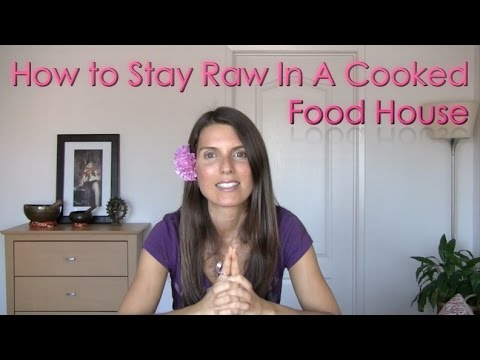 How to Stay Raw In A Cooked Food House