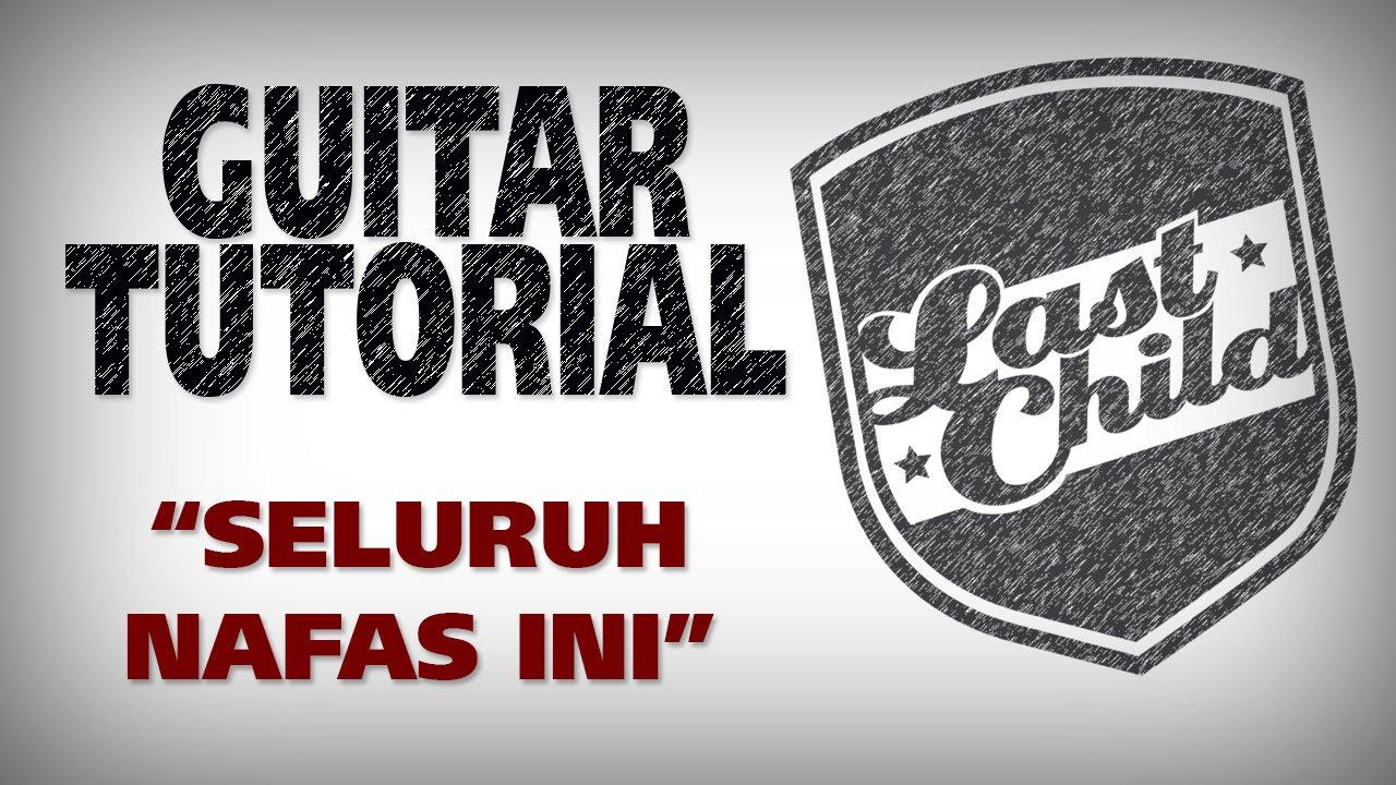 Last Child Seluruh Nafas Ini Guitar Tutorial by @LCvirgoun ...