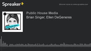 Brian Singer, Ellen DeGeneres