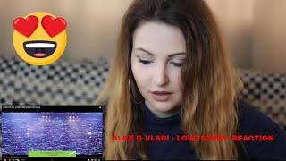 ALEX & VLADI - LOVE STORY- REACTION
