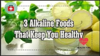 3 Alkaline Foods That Keep You Healthy | Health Tips