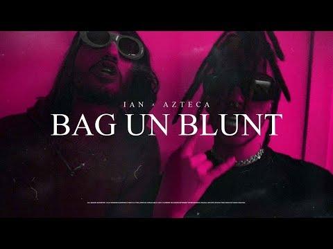 Ian x Azteca - BAG UN BLUNT (Official Video)