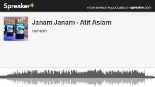 Janam Janam - Atif Aslam (made with Spreaker)