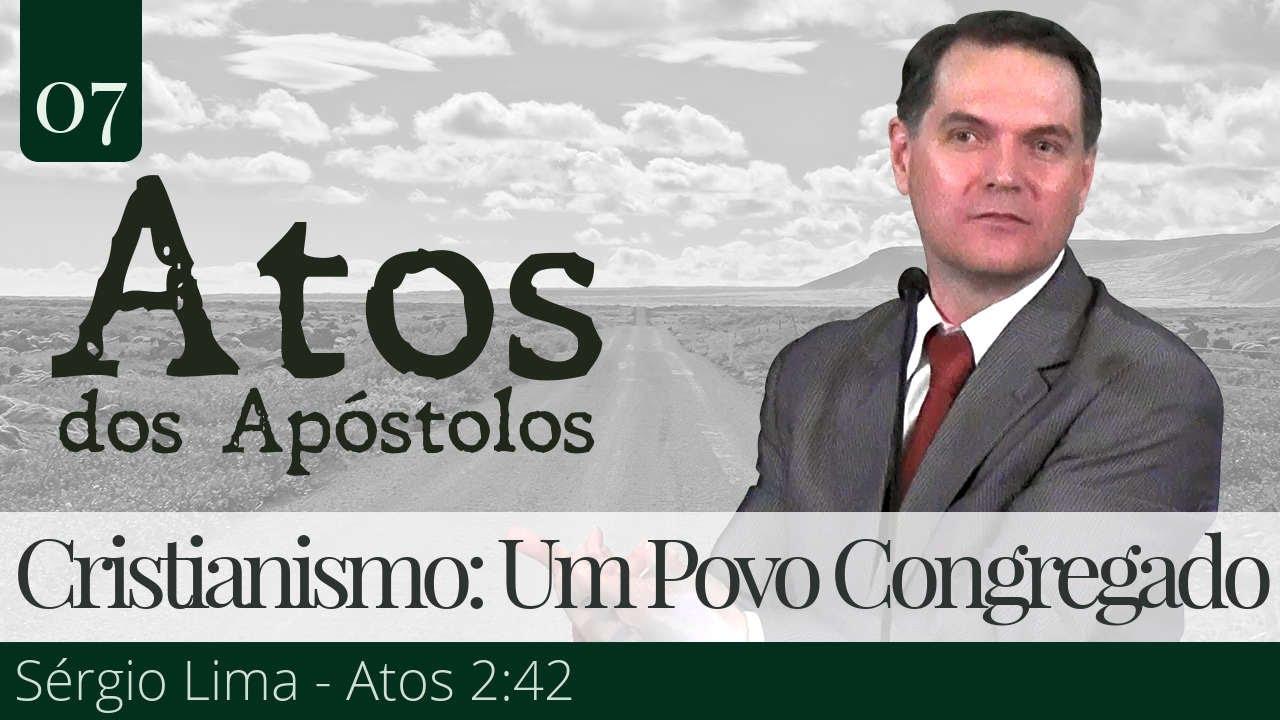 07. Cristianismo: Um Povo Congregado - Sérgio Lima