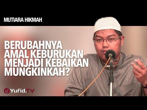 Mutiara Hikmah: Berubahnya Amal Keburukan Menjadi Kebaikan Mungkinkah? - Ustadz Firanda Andirja, MA.