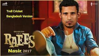 Raees trailer : Nasir Hossain as Raaes | Cricket parody video.