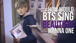 How Would BTS Sing BEAUTIFUL (WANNA ONE)