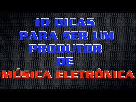 10 Dicas pra ser um produtor de música eletrônica