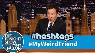 Hashtags: #MyWeirdFriend