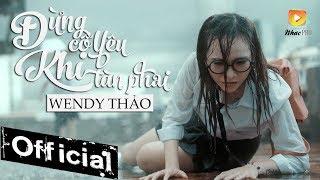 Đừng Cố Yêu Khi Tàn Phai - Wendy Thảo (MV 4K OFFICIAL)