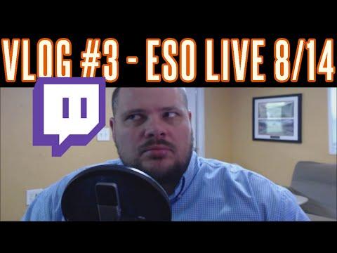 VLOG #3 - Elder Scrolls Online Live Twitch Broadcast | 08/14/2015 | 11:30 pm EST