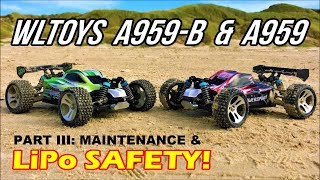 WLToys A959-B & WLToys A959 After the Run! Maintenance & LiPo Safety! High Speed RC Cars Part III!