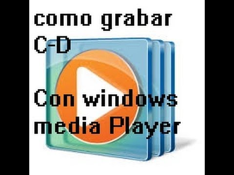 Cómo grabar un CD de Música con Windows Media Player