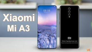 Xiaomi Mi A3 Price, Release Date, First Look, Specs, Features, Triple Camera, Leaks,Trailer,Concept