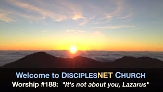 "DisciplesNet Worship #188, ""It's Not About You, Lazarus"" (Shaw 04.06.2014)"