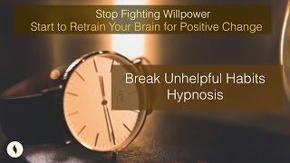 Break Unhelpful Habits Hypnosis / Kick Bad Habits Guided Meditation