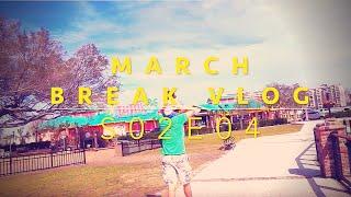 March Break vlog s02e04