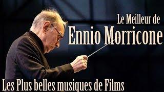 Le Meilleur De Ennio Morricone Les Plus Belles Musiques De Films