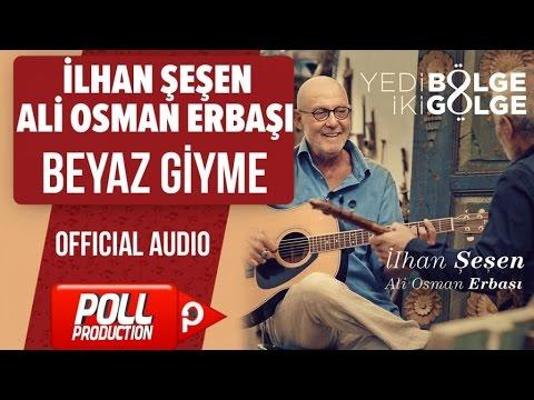 İlhan Şeşen, Ali Osman Erbaşı - Beyaz Giyme Toz Olur - ( Official Audio )