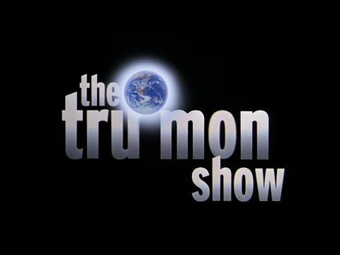 The Tru Mon Show