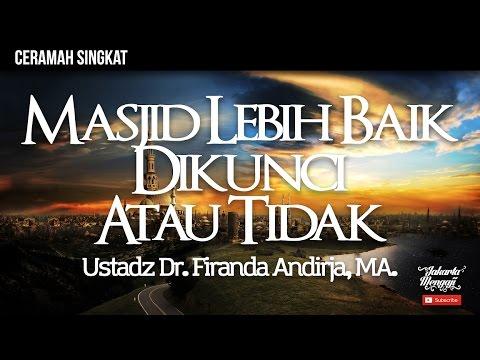 Fiqih Seputar Masjid - Masjid Lebih Baik Di Kunci Atau Tidak - Ustadz Dr. Firanda Andirja, MA