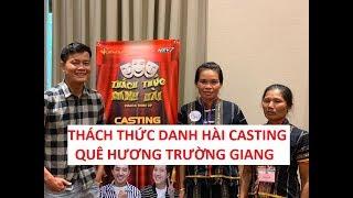 Chiều ý Trường Giang, Khương Dừa về Quảng Nam casting Thách thức danh hài 6!!!