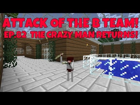 Attack Of The B-Team! Ep.82 The Crazy Man Returns!