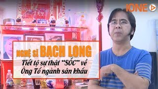 Nghệ sĩ Bạch Long tiết lộ sự thật SỐC về Ông Tổ ngành sân khấu | IONETV