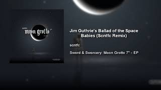 scntfc - Jim Guthrie's Ballad of the Space Babies (Scntfc Remix)