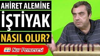 Mustafa Karaman - Ahiret Alemine iştiyak Nasıl Olur?