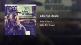 Alex Williams Little Too Stoned