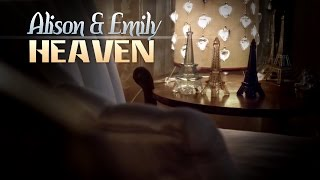 ► Pretty Little Liars || Alison & Emily - Heaven