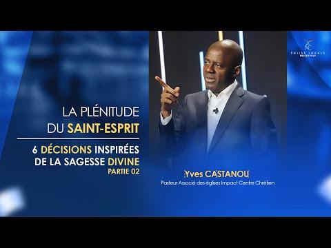 6 DÉCISIONS INSPIRÉES DE LA SAGESSE DIVINE (PARTIE 2)   Ps Yves CASTANOU   (1er Service)