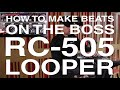 How To Make Beats On The Boss RC-505