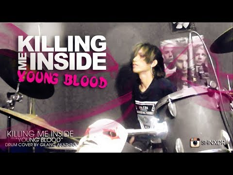 KILLING ME INSIDE - Young Blood [DRUM COVER] By Gilang Akashina