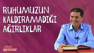 Dr. Ahmet ÇOLAK(Kısa) - Ruhumuzun kaldıramadığı ağırlıklar!