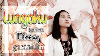 Dhevy Geranium - Lungaku [OFFICIAL]