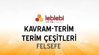 FELSEFE /  KAVRAM-TERİM / TERİM ÇEŞİTLERİ